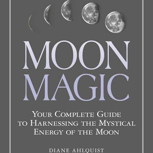 Moon Magic – Your Complete Guide to Harnessing the Mystical Energy of the Moon