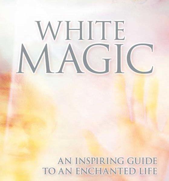 White Magic- An Inspiring Guide to a Magical Life