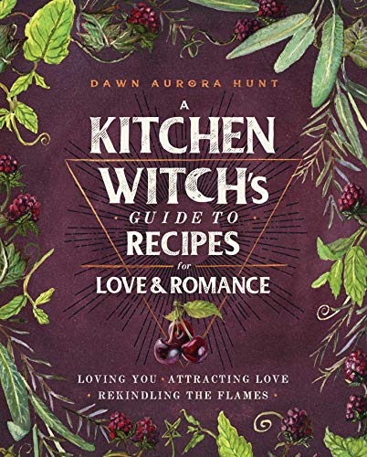 KITCHEN WITCH'S GUIDE TO RECIPES FOR LOVE & ROMANC
