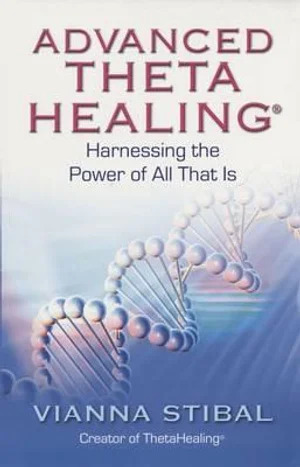 Advanced ThetaHealing- Harnessing the Power of All That Is