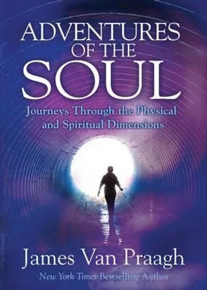 Adventures of the Soul- Journeys Through the Physical and Spiritual Dimensions