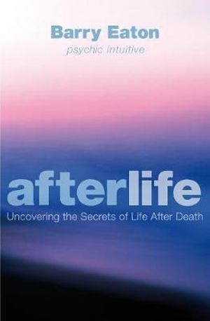 Afterlife- Uncovering the Secrets of Life After Death