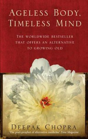 Ageless Body, Timeless Mind- A Practical Alternative To Growing Old