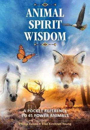 Animal Spirit Wisdom- A Pocket Reference to 45 Power Animals