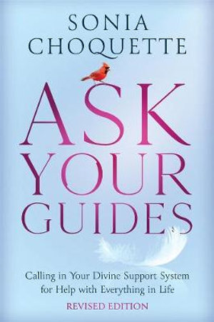 Ask Your Guides- Calling in Your Divine Support System for Help with Everything in Life (Revised Ed)