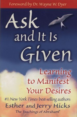 Ask and It is Given- Learning to Manifest Your Desires